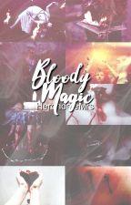 Bloody magic  by HerondaleMrs