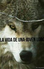La vida de una joven lobo (Pausada Temporalmente) by Merengue239Hinojosa