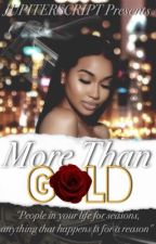 More Than Gold [Book One] •Completed• by jupiterscript