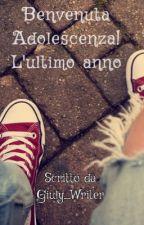 Benvenuta Adolescenza! L'ultimo anno by Giuly_Writer