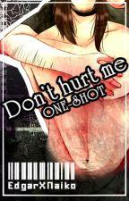 《Don't hurt me~One-shot AU》[EdgarXNaiko] by Ferfini