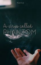 A virus called Phantom by JulietTrmpyBailly