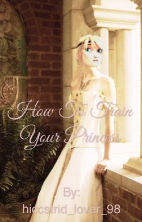 How To Train Your Princess by hiccstrid_lover_98