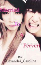 Married to a Pervert by Alexandra_Carolina