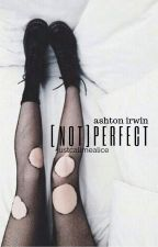 [not] perfect / a.irwin by JustCallMeAlice
