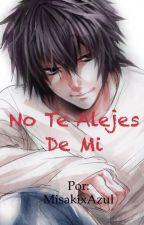 No Te Alejes De Mi (L Lawliet y tu) by MisakixAzul