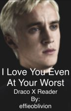 I Love You Even At Your Worst (Draco x Reader) by effieoblivion