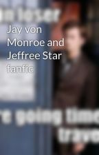 Jay von Monroe and Jeffree Star fanfic by TheCookieMunchers