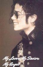 My Lover, My Savior, My Angel (Michael Jackson love story) by GeekFanGirl16