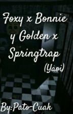 Foxy x Bonnie y Golden x Springtrap (Editando 8/36) by Pato-Cuak