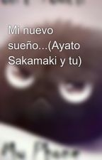 Mi nuevo sueño...(Ayato Sakamaki y tu) by AnimeFicGirl