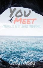 YouMeet | T.2 [OldMagcon Fanfiction] by OnlyToday