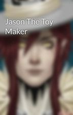 Jason The Toy Maker by Automaton_Heart