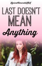 Last Doesn't Mean Anything - Dani Cimorelli by LyricalCimorelli