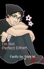 I'm Not Perfect Either (Markiplier X Reader) by TinySepticBoxSam
