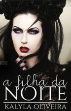 A Filha da Noite by Kalyla_Oliveira