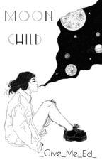 Moon Child // Ed Sheeran by _Give_Me_Ed_