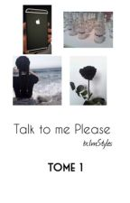 Talk to me Please | Tome 1 by bcImStyles