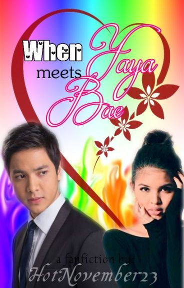 When Yaya Meets Bae (AlDub fanfic) by HotNovember23