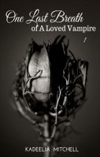 One Last Breath of A Loved Vampire by OsmosiaLee