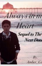 Always in my Heart (Sequel to The Boy Next Door) by ambergustafson_