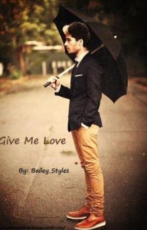 Give Me Love - Zayn Malik Fan Fiction by Bailey_Styles