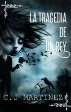 LA TRAGEDIA DE UN REY. by C_J_Martinez