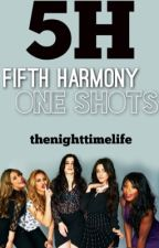 Fifth Harmony One Shots by thenighttimelife