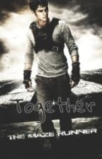 Together ||The Maze Runner {Thomas Y Tú}|| by XxCreepy_WolfxX