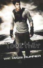 Together ||The Maze Runner {Thomas Y Tú}|| by XxCreepy_WolfxX