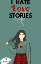 I Hate luv stories #YourStoryIndia by Siddhika25