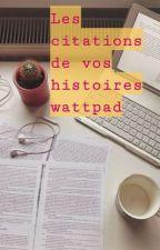Les citations de VOS histoires Wattpad by RosePinkRose