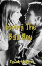 Loving the Bad Boy by OnlyMyBooks_
