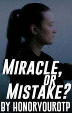 Miracle, or Mistake? by HonorYourOTP