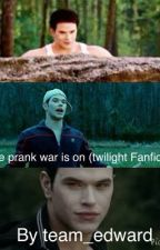 Prank war is on (twilight Fanfiction) ~On Hold~ by LukeyHemmings04