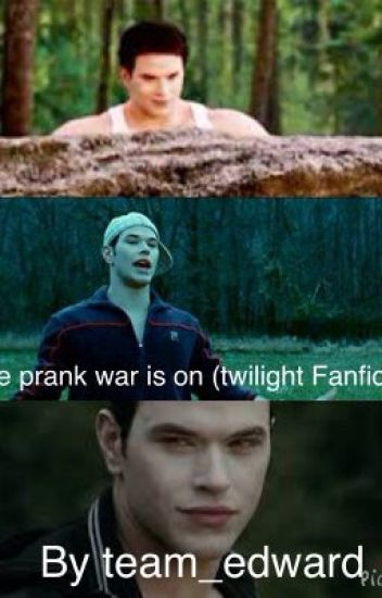 Prank war is on (twilight Fanfiction) ~On Hold~
