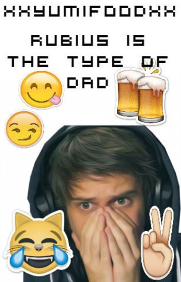 Rubius is the type of dad