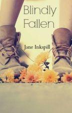Blindly Fallen by Jane_Inkspill