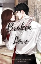 Broken Love(ON HOLD) by SakshiMungekar
