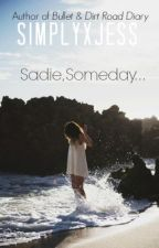Sadie, Someday... by SimplyxJess