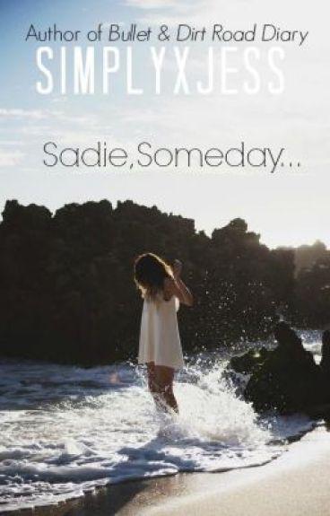 Sadie, Someday...