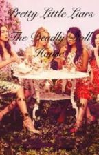 Pretty Little Liars: The Deadly Doll House by Fourtris_Forever4