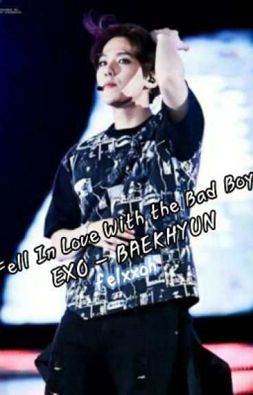 Fell In Love With the Bad Boy ( EXO - BAEKHYUN )