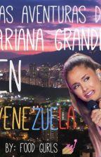 Las Aventuras de Ariana Grande en Venezuela. by xChanxls