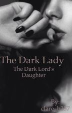 The Dark Lady - The Dark Lord's Daughter by clareboudreau_