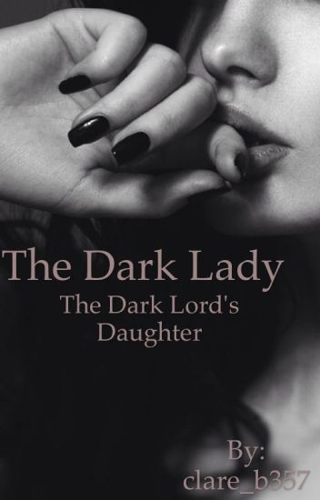 The Dark Lady - The Dark Lord's Daughter