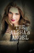 The Alpha's Angel (COMPLETED) by kimmisan28