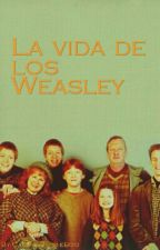 La vida de los Weasley by CallMeBarbieBoo