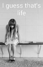 I guess that's life by kyharris12