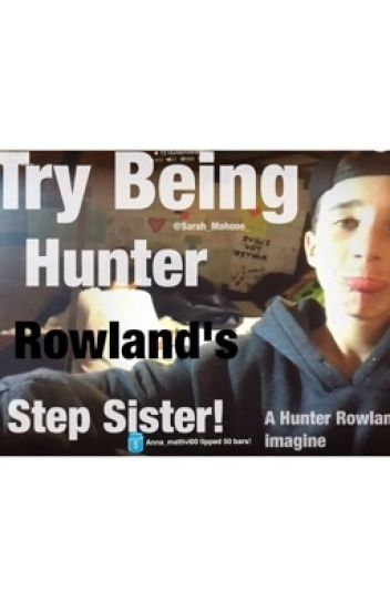 Try Being Hunter Rowland's step sister